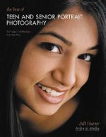 The Best of Teen and Senior Portrait Photography : Techniques and Images from the Pros - Bill Hurter