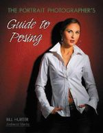 The Portrait Photographer's Guide to Posing - Bill Hurter