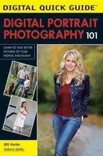 Digital Portrait Photography 101 : Learn to Take Better Pictures of Your Friends and Family! - Bill Hurter