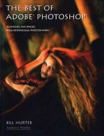 The Best of Adobe Photoshop : Techniques and Images from Professional Photographers - Bill Hurter