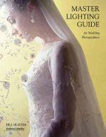 Master Lighting Guide for Wedding Photographers - Bill Hurter