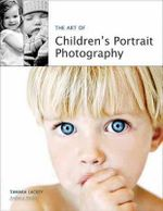 The Art of Children's Portrait Photography - Tamara Lackey