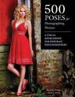 500 Poses for Photographing Women : A Visual Sourcebook for Portrait Photographers - Michelle Perkins