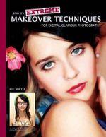Extreme Makeover Techniques for Digital Glamour Photography : For Digital Glamour Photography - Bill Hurter