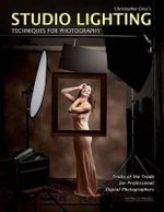 Studio Lighting Techniques for Photography : Tricks of the Trade for Professional Digital Photography - Christopher Grey