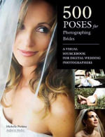 500 Poses for Photographing Brides : A Visual Sourcebook for Digital Wedding Photographers - Michelle Perkins