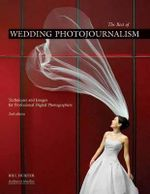 The Best of Wedding Photojournalism : Techniques and Images for Professional Digital Photographers - Bill Hurter