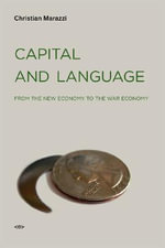 Capital and Language : From the New Economy to the War Economy - Christian Marazzi