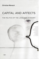 Capital and Affects : The Politics of the Language Economy - Christian Marazzi