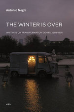 The Winter is Over : Writings on Transformation Denied, 1989--1995 - Antonio Negri