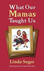 What Our Mamas Taught Us - Dr Linda Seger