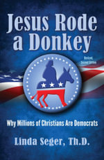 Jesus Rode a Donkey : Why Millions of Christians are Democrats - Linda Seger