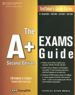The A+ Exams Guide : Preparation Guide for the CompTIA Essentials, 220-602, 220-603, and 220-604 Exams - Christopher Crayton