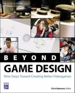 Beyond Game Design : Nine Steps Towards Creating Better Videogames - Chris Bateman