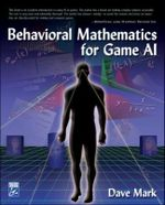 Behavioral Mathematics for Game AI : Nine Steps Towards Creating Better Videogames - David Mark