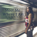 Meet Me Where I Am - Noelle Garcia