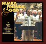 Family, Friends, and God : The Music & Preaching of Fr. Jim Marchionda, Op - Jim Marchionda