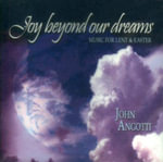 Joy Beyond Our Dreams : Music for Lent & Easter - John Angotti