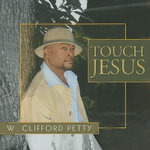 Touch Jesus - W. Clifford Petty