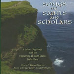 Songs of Saints and Scholars : A Celtic Pilgrimage with the University of Notre Dame Folk Choir - University of Notre Dame Folk Choir