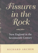 Fissures in the Rock : New England in the Seventeenth Century - Richard Archer