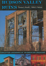 Hudson Valley Ruins : Forgotten Landmarks of an American Landscape - Thomas E. Rinaldi