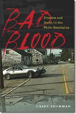Bad Blood : Freedom and Death in the White Mountains - Casey Sherman
