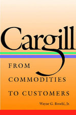 Cargill : From Commodities to Customers - Wayne G. Broehl