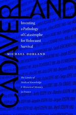 Cadaverland : Inventing a Pathology of Catastrophe for Holocaust Survival - Michael Dorland