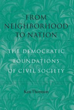 From Neighborhood to Nation : The Democratic Foundations of  Civil Society - Ken Thomson