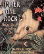 Under One Rock : Bugs, Slugs and Other Ughs - Anthony D. Fredericks