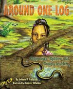 Around One Log : Chipmunks, Spiders, and Creepy Insiders - Anthony D Fredericks