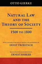 Natural Law and the Theory of Society 1500 to 1800 - Otto Friedrich Von Gierke