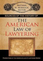Sources of the History of the American Law of Lawyering - Michael H. Hoeflich
