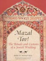 Mazal Tov! : The Ritual and Customs of a Jewish Wedding - Rabbi Dr. Michael Shire