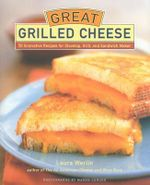 Great Grilled Cheese : 50 Innovative Recipes for Stovetop, Grill, and Sandwich Maker - Laura Werlin