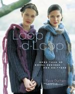 Loop-d-loop : More Than 40 Novel Knitting Projects - Teva Durham