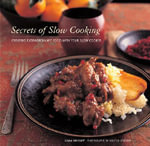 Secrets of Slow Cooking : Creating Extraordinary Food with Your Slow Cooker - Liana Krissoff