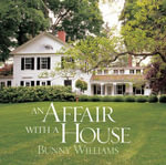 An Affair with a House : Creating a Comfortable Country Home - Bunny Williams