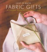 Last-minute Fabric Gifts : 30 Hand-sew, Machine-sew, and No-sew Projects - Cynthia Treen