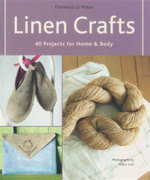 Linen Crafts : 40 Projects for Home & Body - Florence Le Maux