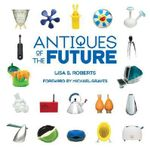 Antiques of the Future - Lisa S Roberts