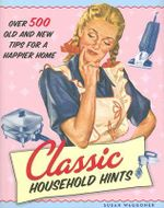Classic Household Hints : Over 500 Old and New Tips for a Happier Home - Susan Waggoner