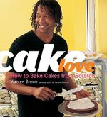 Cakelove : How to Bake Cakes from Scratch - Warren Brown