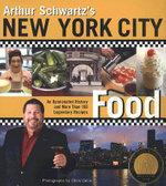 Arthur Schwartz's New York City Food : An Opinionated History and More Than 100 Legendary Recipes - Arthur Schwartz