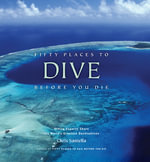 Fifty Places to Dive Before You Die : Diving Experts Share the World's Greatest Destinations - Chris Santella