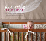 Feathering the Nest : Tracy Hutson's Earth-friendly Guide to Decorating Your Baby's Room - Tracy Hutson