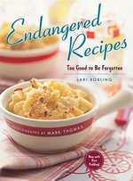 Endangered Recipes : Too Good to be Forgotten - Lari Robling