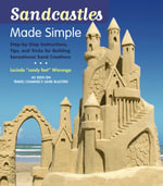 Sandcastles Made Simple : Step-by-step Instructions, Tips, and Tricks for Building Sensational Sand Creations - Lucinda Wierenga