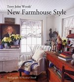 Terry John Woods' New Farmhouse Style : Designing Spectacular Special Occasions - Terry John Woods